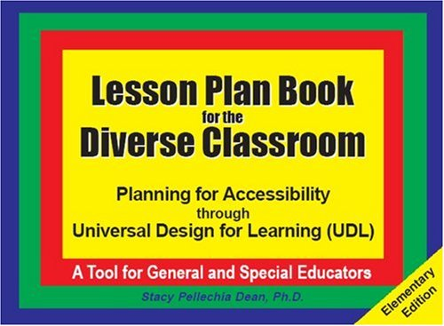 Lesson Plan Book for the Diverse Classroom: Planning for Accessibility Through Universal Design for Learning, Udl