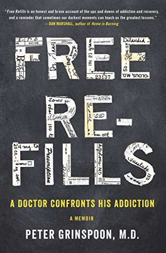 - Free Refills: A Doctor Confronts His Addiction