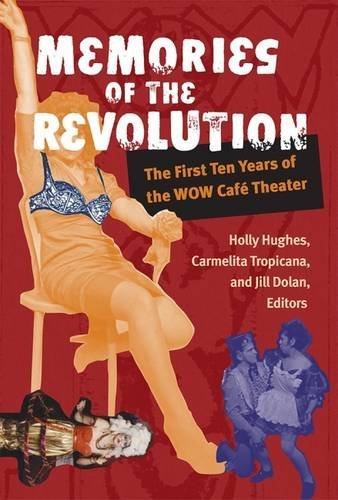Memories of the Revolution: The First Ten Years of the WOW Caf?de?ed??ede??d??? Theater (Triangulations: Lesbian/Gay/Queer Theater/Drama/Performance) by Jill Dolan (2015-11-30) by University of Michigan Press