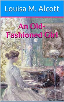 An Old-Fashioned Girl (Illustrated) by [Alcott, Louisa May]