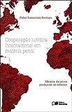 Cooperação jurídica internacional em matéria penal - 1ª edição de 2012: eficácia da prova produzida no exterior