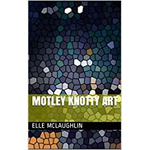 Motley Knotty Art (German Edition)