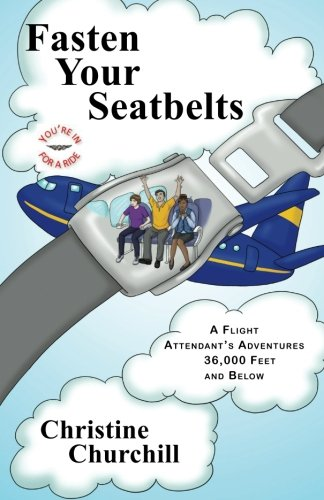 Fasten Your Seatbelts: A Flight Attendant's Adventures 36,000 Feet and Below Paperback – January 7, 2014 Christine Churchill Gonos Publishing Company 0615757731 Biography / Autobiography