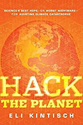 Hack the Planet: Science's Best Hope - or Worst Nightmare - for Averting Climate Catastrophe