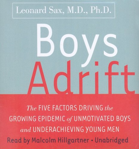 Boys Adrift: The Five Factors Driving the Growing Epidemic of Unmotivated Boys and Underachieving Young Men by Blackstone Audiobooks, Inc.