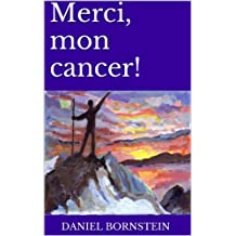 Merci, mon cancer! (French Edition)