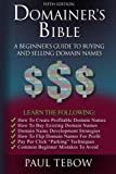 Domainer s Bible: A Beginner s Guide to Buying and Selling Domain Names