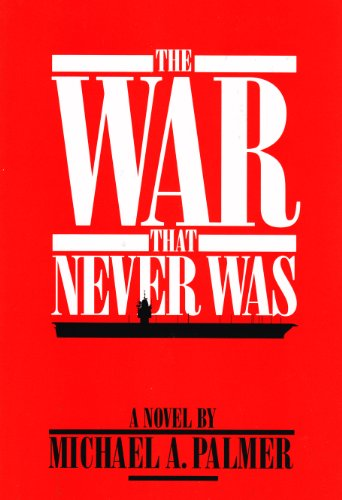 The War That Never Was Michael A. Palmer