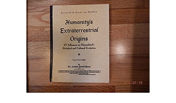 Humanitys Extraterrestrial Origins: ET Influences on Human Kinds Biological and Cultural Evolution