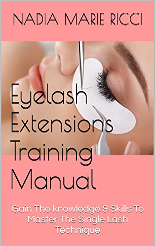 eyelash extensions training manual: gain the knowledge & skills to ...