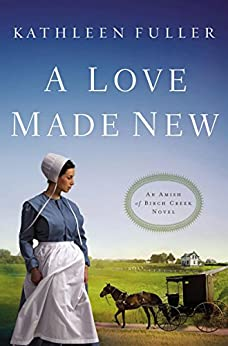A Love Made New (An Amish of Birch Creek Novel Book 3) by [Fuller, Kathleen]