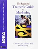 The Successful Trainer's Guide to Marketing 9781887781046