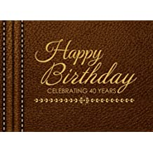 Happy Birthday Celebrating 40 Years: 40th Birthday Guest Book, Tan Faux Leather, Keepsake, Memory Book