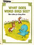 What Does Word Bird See? (Word House Words for Early Birds Series)