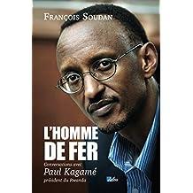 L'homme de fer: Conversations avec Paul Kagamé, président du Rwanda (DOCUMENTS) (French Edition)
