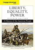 img - for Cengage Advantage Books: Liberty, Equality, Power: A History of the American People, Volume 1: To 1877 book / textbook / text book