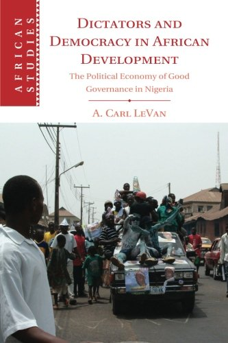 Dictators and Democracy in African Development: The Political Economy of Good Governance in Nigeria (African Studies) pdf