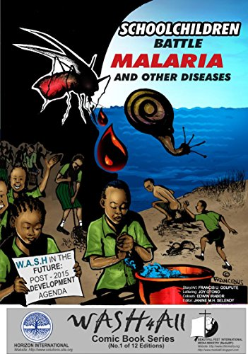 Schoolchildren Battle Malaria and Other Diseases: The first edition of a planned 13 part series entitled (WASH 4 ALL (Water, Sanitation And Hygiene For All) Book 1)