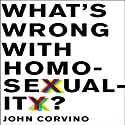 What's Wrong with Homosexuality? Audiobook by John Corvino Narrated by J. Paul Guimont
