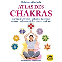 Atlas des Chakras: Exercices d'activation, utilisation de couleurs, mantras, huiles essentielles et pierres précieuses (Nouvelles Pistes Thérapeutiques) (French Edition)