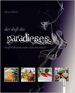 Der Duft Des Paradieses Grosse Geheimnisse Der Arabischen Kuche