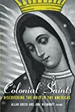 img - for Colonial Saints: Discovering the Holy in the Americas, 1500-1800 book / textbook / text book