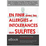 En FINIR avec Les ALLERGIES et INTOLERANCES aux SULFITES: La Méthode en 6 Points pour vous Soigner en Eliminant les Sulfites (French Edition)