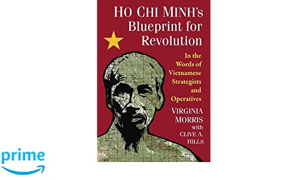 Ho chi minhs blueprint for revolution in the words of vietnamese ho chi minhs blueprint for revolution in the words of vietnamese strategists and operatives amazon virginia morris clive a hills libros en idiomas malvernweather Image collections