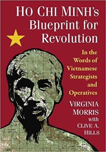 Ho chi minhs blueprint for revolution in the words of vietnamese ho chi minhs blueprint for revolution in the words of vietnamese strategists and operatives amazon virginia morris clive a hills books malvernweather