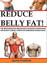 REDUCE BELLY FAT!: The Most Effective Proven Ways to Reduce Stomach Fat and Sculpt a Great, Attractive Abdominal Muscle Pack. (English Edition)