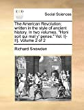 The American Revolution; Written in the Style of Ancient History in Two Volumes Honi Soit Qui Mal Y' Pense, Richard Snowden, 1140837087