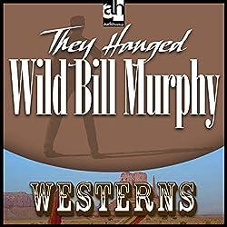 They Hanged Wild Bill Murphy