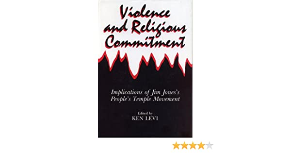 Violence and Religious Commitment: Implications of Jim Jones's