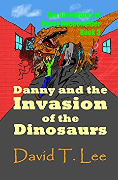 Danny and the Invasion of the Dinosaurs: An action-packed science fiction adventure with dinosaurs! (The Adventures of Danny Hoopenbiller Book 3)