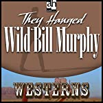 They Hanged Wild Bill Murphy   Wayne D. Overholser
