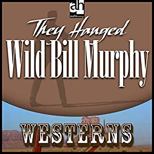 They Hanged Wild Bill Murphy Audiobook
