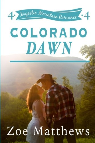 Colorado Dawn (Majestic Mountain Romance, Book 4) (Majestic Mountain Ranch Romance Series) (Volume 4)