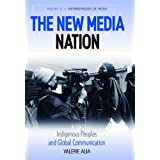 New Media Nation (The): Indigenous Peoples And Global Comm