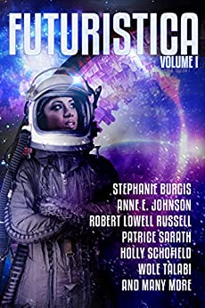 Futuristica: Volume 1 by [Burgis, Stephanie, Johnson, Anne E., Russell, Robert Lowell, Sarath, Patrice, Schofield, Holly, Talabi, Wole]