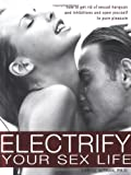 img - for Electrify Your Sex Life: How to Get Rid of Sexual Hangups and Inhibitions and Open Yourself to Pure Pleasure book / textbook / text book