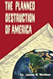 The Planned Destruction of America