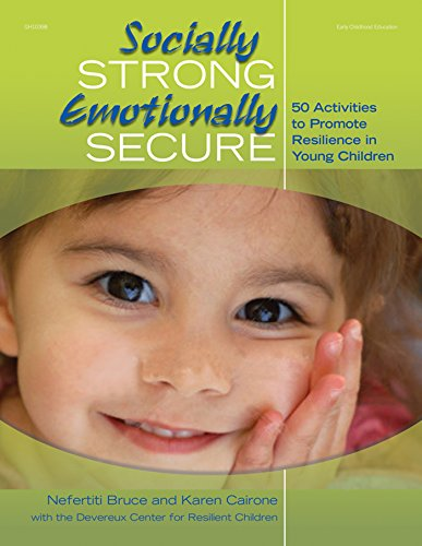 Socially Strong, Emotionally Secure: 50 Activities to Promote Resilience in Young Children