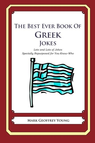 The Best Ever Book of Greek Jokes: Lots and Lots of Jokes Specially Repurposed for You-Know-Who (Best Greek Jokes Ever)