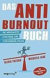 Das Anti-Burnout-Buch: Die wirksamste Strategie zur Stressbewältigung