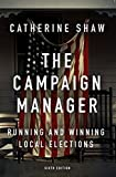 The Campaign Manager: Running and Winning Local Elections