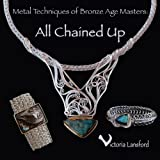 Metal Techniques of Bronze Age Masters: All Chained Up, Victoria Lansford, 0982183313