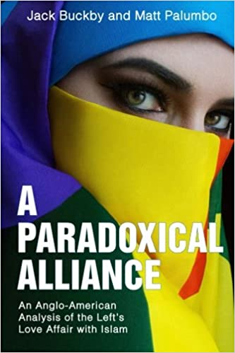 A Paradoxical Alliance An Anglo American Analysis Of The Lefts Love Affair With Islam Jack Buckby Matt Palumbo 9781546727101 Amazon Books