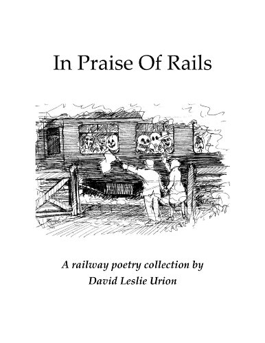 In Praise Of Rails: A Railway poetry Collection: David Leslie Urion