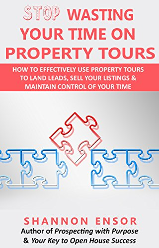 Stop Wasting Your Time on Property Tours: How to effectively use property tours to land leads, sell your listings and maintain control of your time