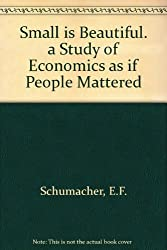 Small is Beautiful. a Study of Economics as if People Mattered